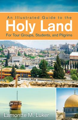 An Illustrated Guide to the Holy Land By Luker, Lamontte M.
